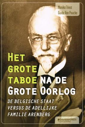 TRIEST, MONIKA & GUIDO VAN POUCKE. - Het grote taboe na de grote oorlog. De Belgische Staat versus de adellijke familie Arenberg. isbn 9789063066512
