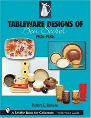 RACHETER, RICHARD G. - Tableware Designs of Ben Seibel 1940s-1980s. isbn 9780764316036 A Schiffer Book for Collectors..