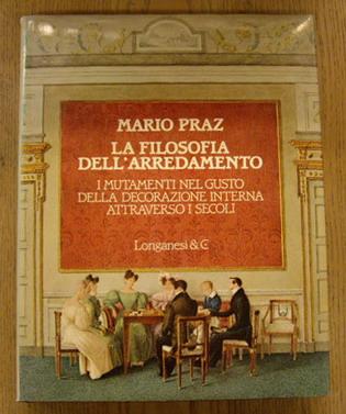 PRAZ, MARIO - La filosofia dell'arredamento. I mutamenti del gusto nella decorazione interna attraverso i secoli.