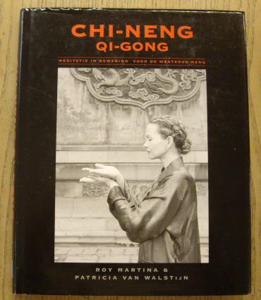 MARTINA, ROY & PATRICIA VAN WALSTIJN. - Chi-Neng Qi-Gong. Meditatie in beweging voor de westerse mens. isbn 9789055990887