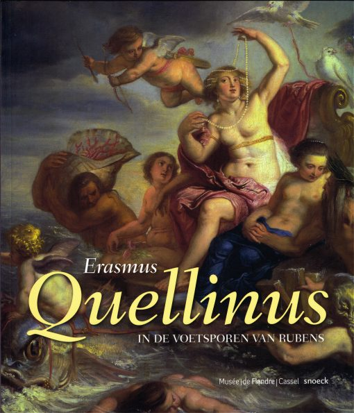 QUELLINUS, ERASMUS & MUSÉE DE FLANDRE. - Erasmus Quellinus. In de voetsporen van Rubens. 9789461611437