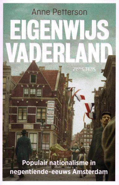 PETTERSON, ANNE. - Eigenwijs vaderland. Populair nationalisme in negentiende-eeuws Amsterdam.