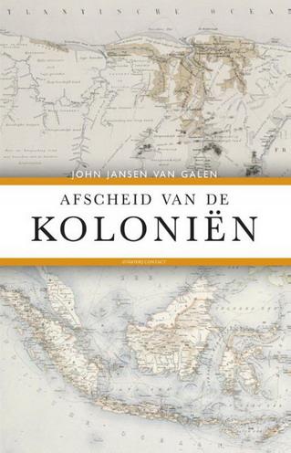 JANSEN VAN GALEN, JOHN. - Afscheid van de kolonien. Het Nederlandse dekolonisatiebeleid 1942 - 2012. isbn 9789025435301