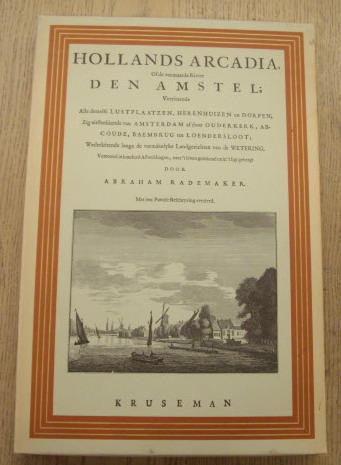 RADEMAKER, ABRAHAM. - Hollands Arcadia of de vermaarde rivier Den Amstel. Herduk / facsimile uitgave van de uitgave uit 1730.