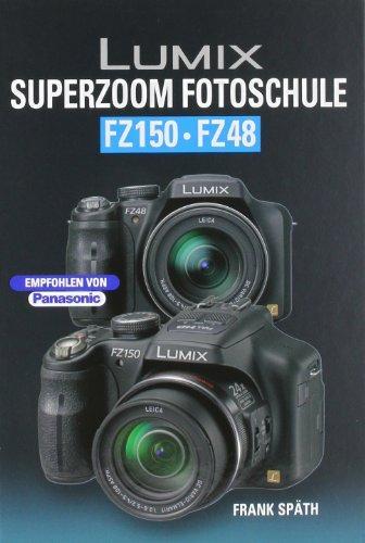 SPÄTH, FRANK. - Lumix SUPERZOOM Fotoschule FZ150 / FZ48. isbn 9783941761230