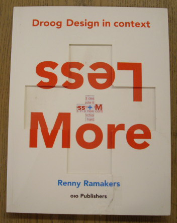 RAMAKERS, RENNY - Droog Design In Context. Less + More.