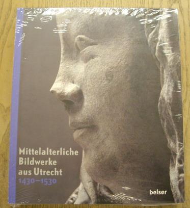 PREISING, DAGMAR UND MICHAEL RIEF (HRSG.). - Mittelalterliche Bildwerke aus Utrecht 1430 - 1530.