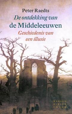 RAEDTS, PETER. - De Ontdekking Van De Middeleeuwen. Geschiedenis van een illusie.