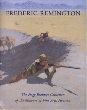 REMINGTON, FREDERIC - EMILY BALLEW NEFF. - Frederic Remington: The Hogg Brothers Collection of the Museum of Fine Arts, Houston