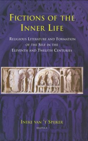 SPIJKER, INEKE VAN 'T . - Fictions of the Inner Life: Religious Literature and Formation of the Self in the Eleventh and Twelfth Centuries.