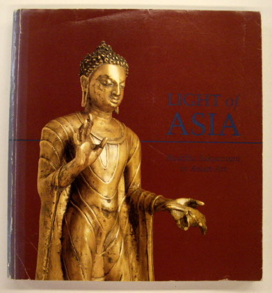 PRATAPADIYA PAL & BROWN, ROBERT L ; A.O. - Light of Asia: Buddha Sakyamuni in Asian art`.