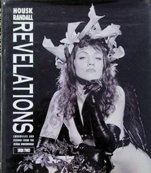 RANDALL, HOUSK. - Revelations. Chronicles and Visions from the Sexual Underworld. Skin Two.