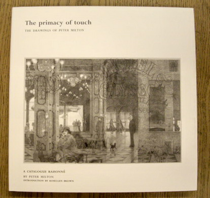 MILTON, PETER; INTRODUCTION BY ROSELLEN BROWN - The Primacy of Touch: The Drawings of Peter Milton: A Catalogue Raisonne by Peter Milton.
