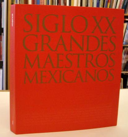 PAVELKA PEET, JEFFERY J. - Siglo XX Grandes Maestros Mexicanos/Great Masters of the 20th Century (volume 1)