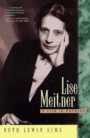 SIME, RUTH LEWIN. - Lise Meitner: A Life in Physics.