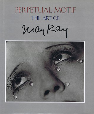 RAY, MAN. & FORESTA, MERRY & STEPHEN C. FOSTER, ET AL. - Perpetual motif. The art of Man Ray.