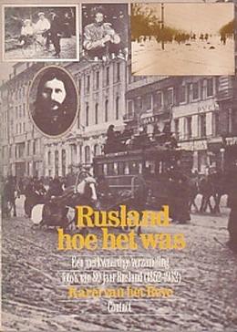 REVE, KAREL VAN HET. - Rusland hoe het was. Een merkwaardige verzameling foto's van 80 jaar Rusland (1852 - 1932) met verklarende tekst van Karel van het Reve.