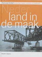 EGMOND, FLORIKE. - Nederland in de maak. Landschap tussen verleden en toekomst. Verschenen bij het 200-jarig bestaan van het Nationaal Archief.