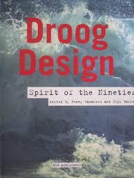 RAMAKERS, RENNY AAND GIJS BAKKER. - Droog design. Spirit of the Nineties.