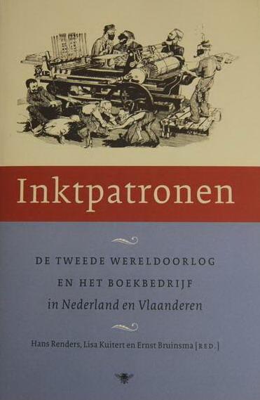 RENDERS, HANS., KUITERT, LISA. ; BRUINSMA, ERNST. - Inktpatronen.De Tweede Wereldoorlog en het boekbedrijf in Nederland en Vlaanderen. [isbn 9789023419488]