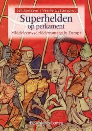 JANSSENS, JEF & VEERLE UYTERSPROT. - Superhelden op perkament. Middeleeuwse ridderromans in Europa.