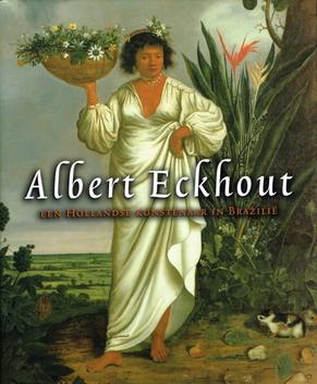 ECKHOUT, ALBERT - QUENTIN BUVELOT. - Albert Eckhout. Een Hollandse kunstenaar in Brazilië.