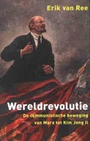 REE, ERIK VAN. - Wereldrevolutie. De communistische beweging van Marx tot Kim Jong Il.