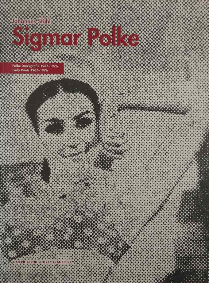 POLKE, SIGMAR - JOHANNES STAHL. - Sigmar Polke. Frühe Druckgrafik 1967-1976. Early Prints 1967-1976.