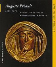 PRÉAULT, AUGUSTE & BLÜHM, ANDREAS. - Auguste Préault 1809-1879. Romantiek in brons/Romanticism in bronze. 19th-century Masters 6.
