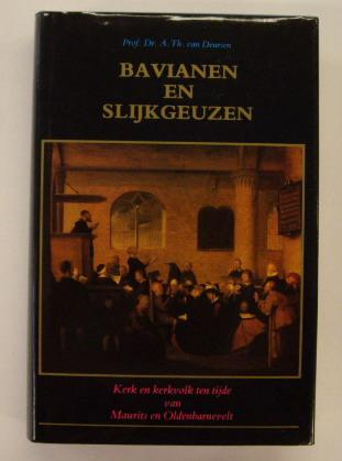 DEURSEN, A. TH. VAN. - Bavianen en slijkgeuzen. Kerk en kerkvolk ten tijde van Maurits en Oldebarnevelt.