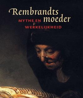 REMBRANDT & VOGELAAR, CHRISTIAN EN KOREVAAR,GERBRAND. - Rembrandts moeder. Mythe en werkelijkheid. [HARDCOVER  & NIEUW]