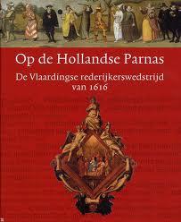 RAMAKERS, BART (RED.). - Op de Hollandse Parnas. De Vlaardingse rederijkerswedstrijd van 1616.