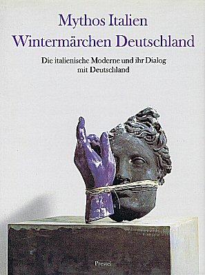 CHULZ-HOFFMANN, CARLA (HRSG.). - Mythos Italien Wintermärchen Deutschland. Die italienische Moderne und Ihr Dialog mit Deutschland. [Hardcover]