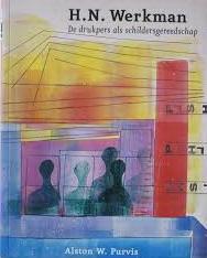 PURVIS, ALSTON W. - H.N. Werkman. De drukpers als schildersgereedschap