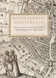 DEYS, HENK; FRANSSEN, MATHIEU., HEZIK, VINCENT VAN ; EN ANDEREN & GUICCIARDDINI, LODOVICO. - Guicciardini Illustr