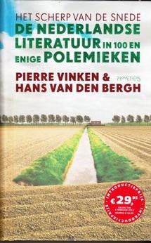VINKEN, PIERRE & HANS VAN DEN BERGH. - Het scherp van de snede. De Nederlandse literatuur in meer dan 100 polemieken.
