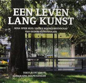 ES, KURT VAN. - Een leven lang kunst. Rosa Spier Huis: unieke woongemeenschap van oudere kunstenaars.