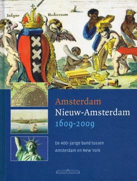PRUIJS, MARTIN ( RED. ). - Amsterdam - Nieuw-Amsterdam 1609 - 2009. De 400-jarige band tussen Amsterdam en New York.