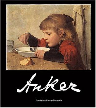 ANKER, ALBERT - THERESE BATTACHARYA-STETTLER. - Albert Anker. 19 décembre 2003 au 23 mai 2004.. Fondation Pierre Gianadda Martigny Suisse.